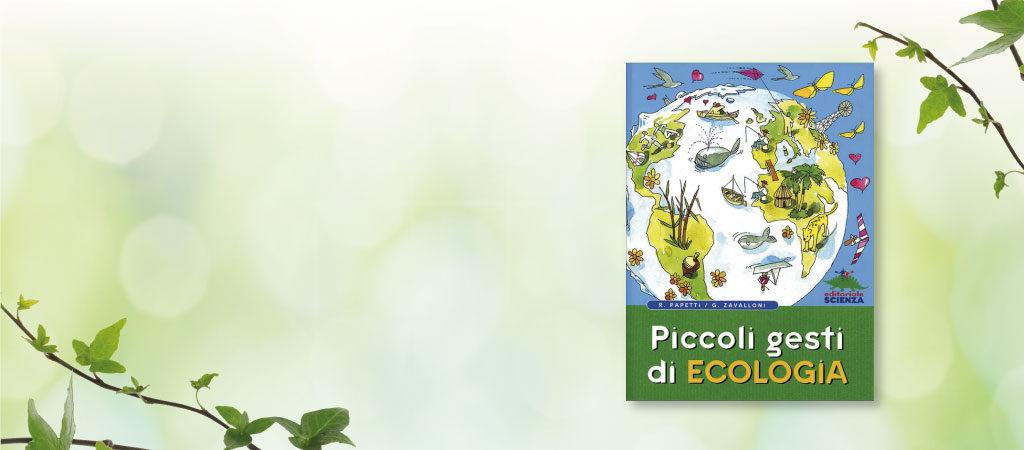 Piccoli gesti di ecologia di Roberto Papetti, Gianfranco Zavalloni